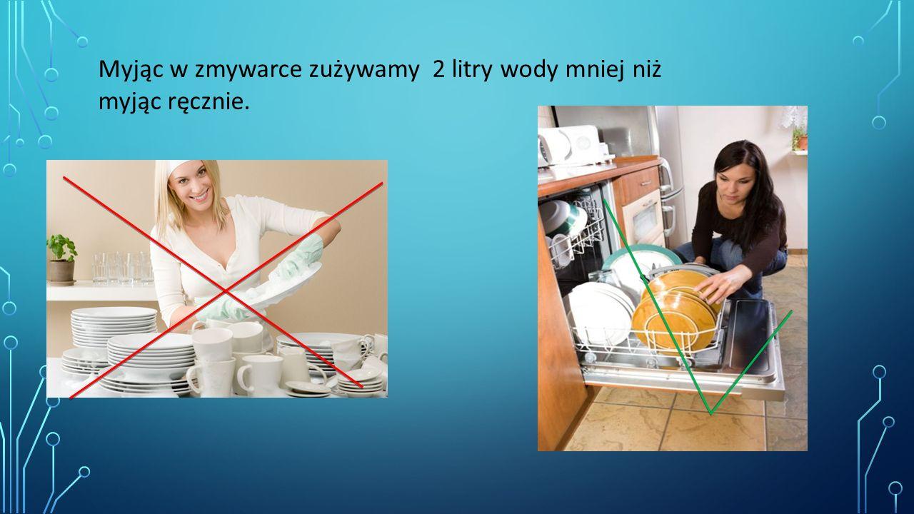 Myjąc w zmywarce zużywamy 2 litry wody mniej niż myjąc ręcznie.