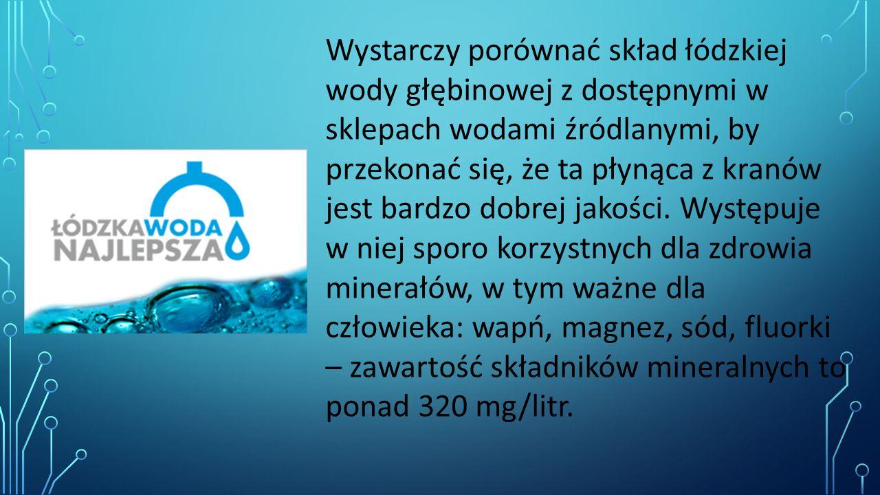 Wystarczy porównać skład łódzkiej wody głębinowej z dostępnymi w sklepach wodami źródlanymi, by przekonać się, że ta płynąca z kranów jest bardzo dobrej jakości.