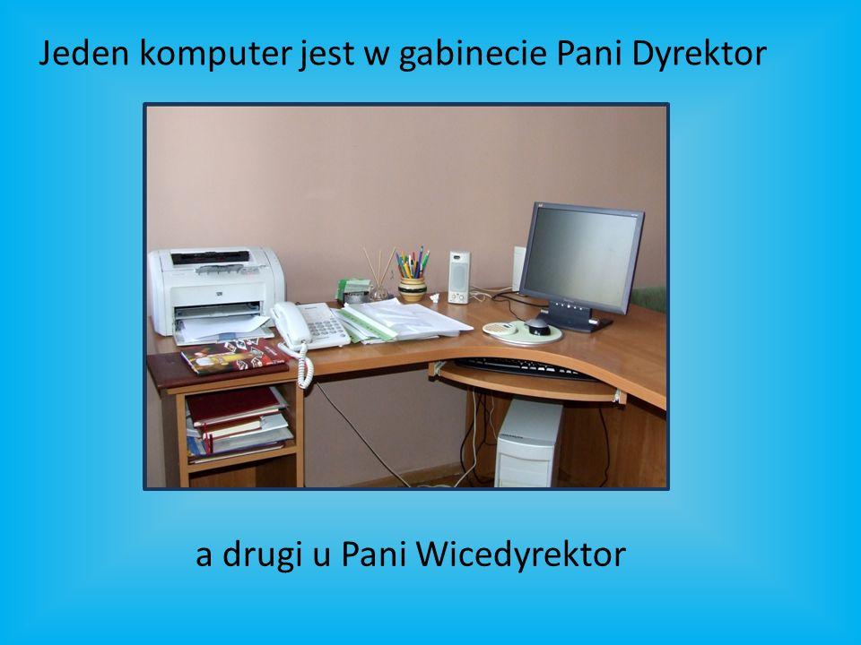 Jeden komputer jest w gabinecie Pani Dyrektor a drugi u Pani Wicedyrektor