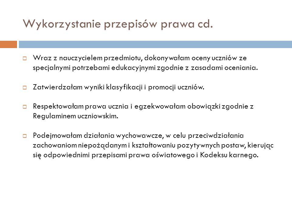 Wykorzystanie przepisów prawa cd.  Wraz z nauczycielem przedmiotu, dokonywałam oceny uczniów ze specjalnymi potrzebami edukacyjnymi zgodnie z zasadam