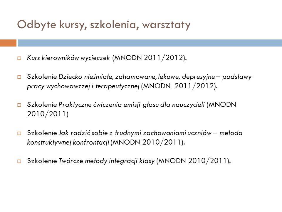Odbyte kursy, szkolenia, warsztaty  Kurs kierowników wycieczek (MNODN 2011/2012).  Szkolenie Dziecko nieśmiałe, zahamowane, lękowe, depresyjne – pod