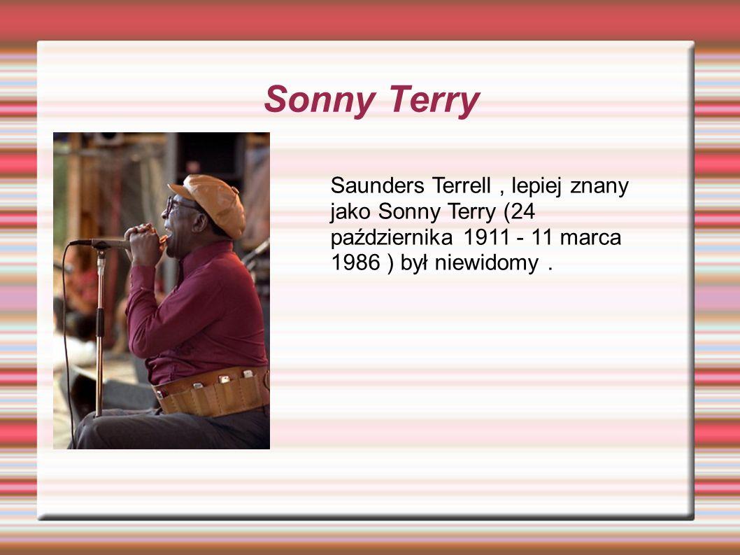 Sonny Terry Saunders Terrell, lepiej znany jako Sonny Terry (24 października 1911 - 11 marca 1986 ) był niewidomy.