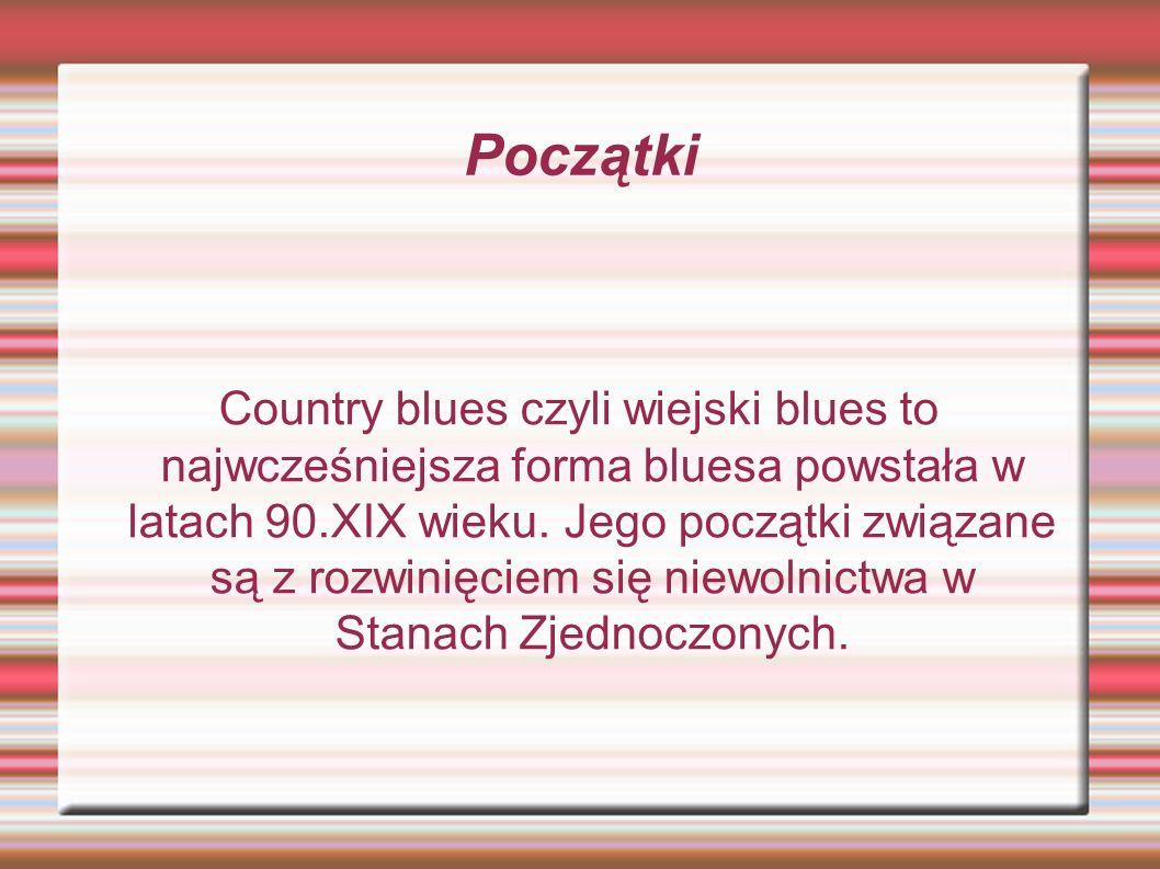 Początki Country blues czyli wiejski blues to najwcześniejsza forma bluesa powstała w latach 90.XIX wieku.