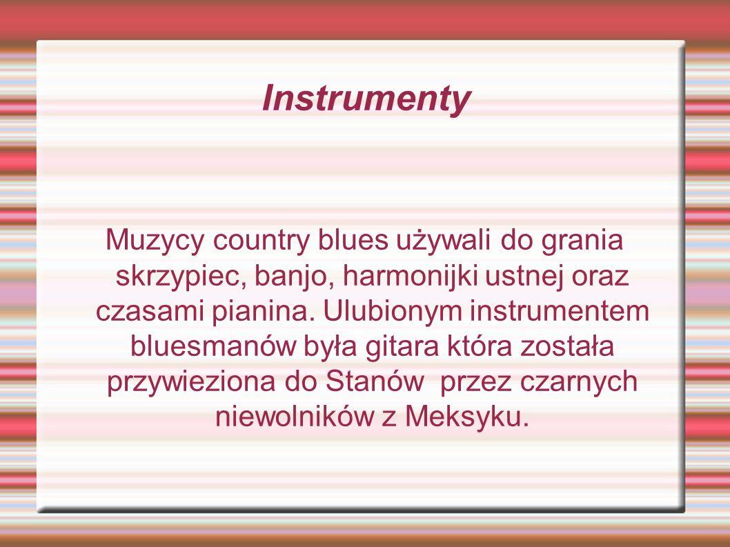 Instrumenty Muzycy country blues używali do grania skrzypiec, banjo, harmonijki ustnej oraz czasami pianina.
