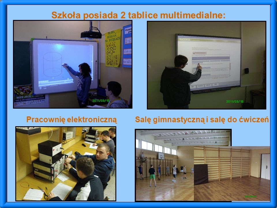Szkoła posiada 2 tablice multimedialne: Pracownię elektroniczną Salę gimnastyczną i salę do ćwiczeń