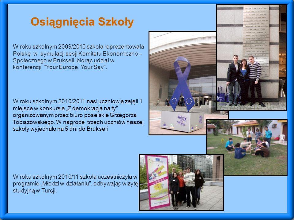 Osiągnięcia Szkoły W roku szkolnym 2009/2010 szkoła reprezentowała Polskę w symulacji sesji Komitetu Ekonomiczno – Społecznego w Brukseli, biorąc udział w konferencji Your Europe, Your Say .