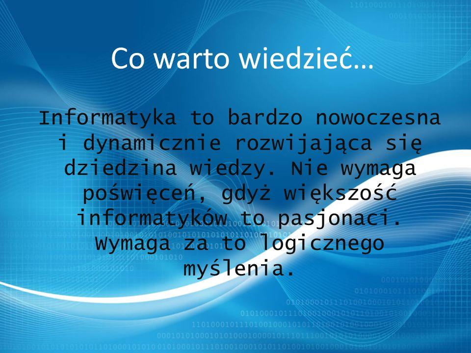 Informatyka to bardzo nowoczesna i dynamicznie rozwijająca się dziedzina wiedzy.