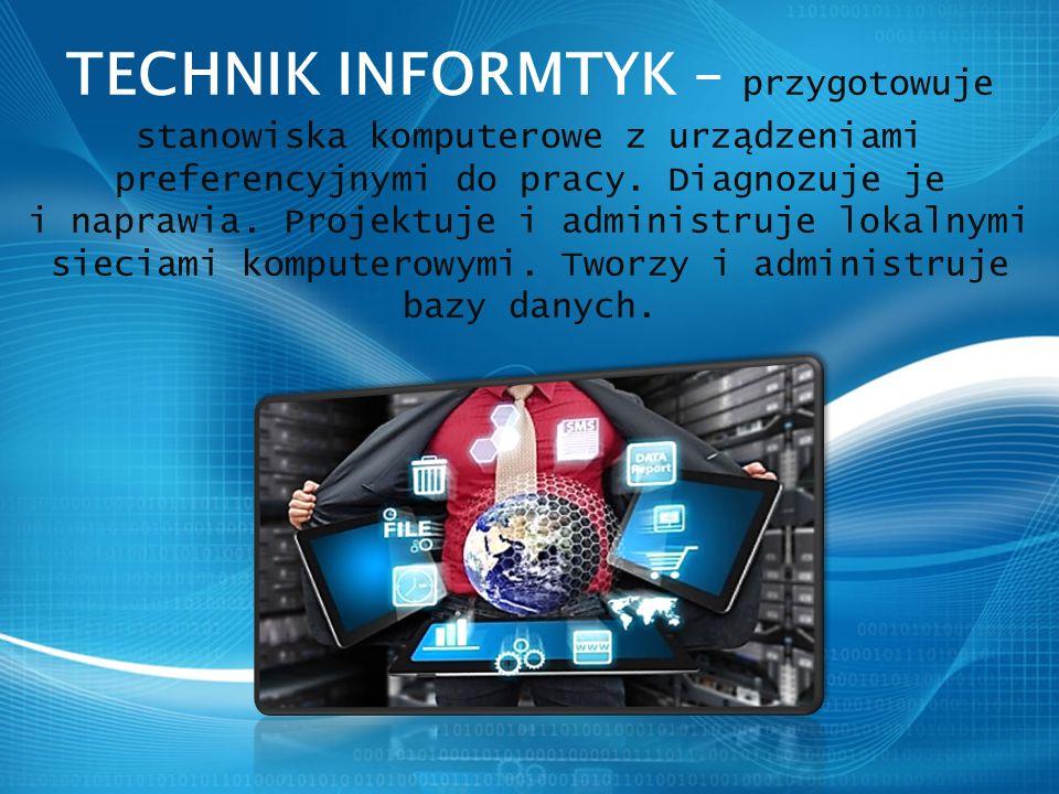 TECHNIK INFORMTYK – przygotowuje stanowiska komputerowe z urządzeniami preferencyjnymi do pracy.