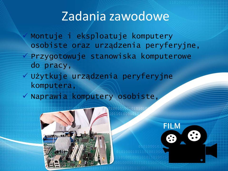 Zadania zawodowe Montuje i eksploatuje komputery osobiste oraz urządzenia peryferyjne, Przygotowuje stanowiska komputerowe do pracy, Użytkuje urządzenia peryferyjne komputera, Naprawia komputery osobiste, FILM