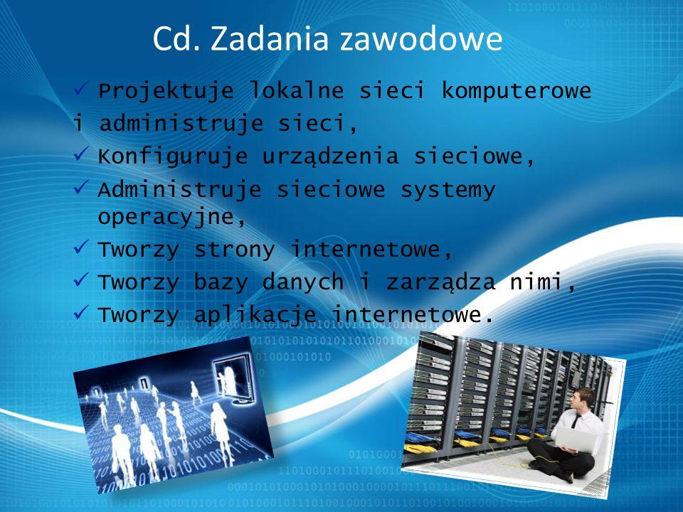 Projektuje lokalne sieci komputerowe i administruje sieci, Konfiguruje urządzenia sieciowe, Administruje sieciowe systemy operacyjne, Tworzy strony internetowe, Tworzy bazy danych i zarządza nimi, Tworzy aplikacje internetowe.