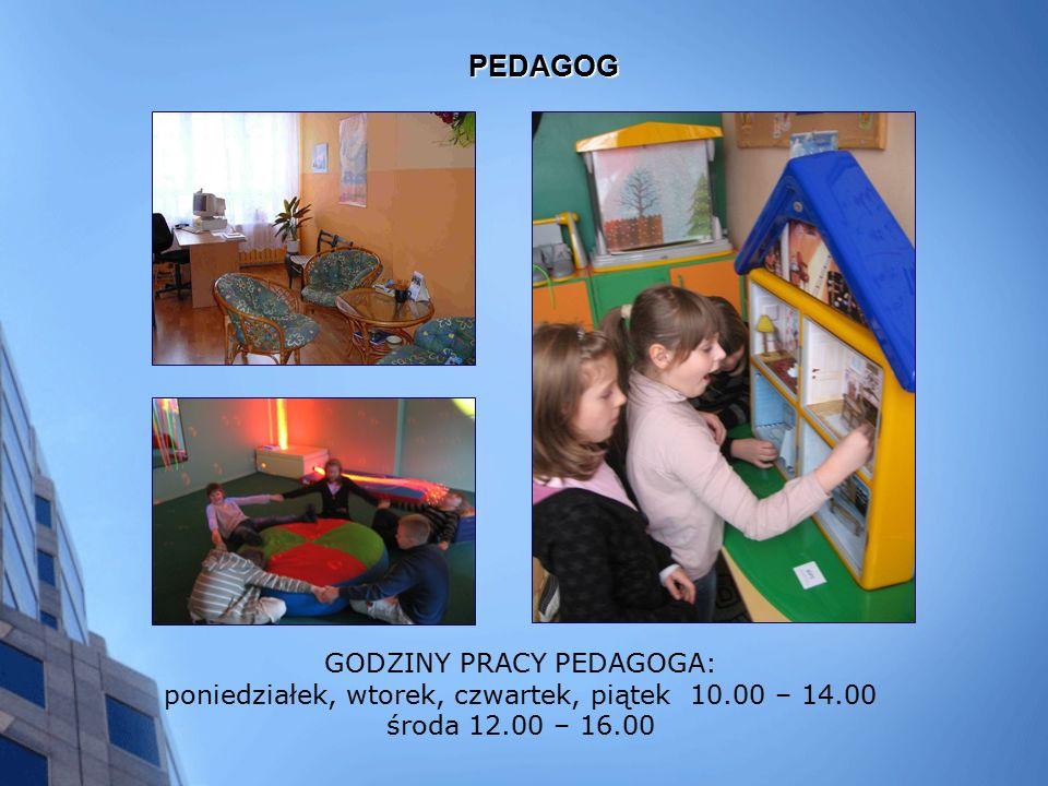 PEDAGOG GODZINY PRACY PEDAGOGA: poniedziałek, wtorek, czwartek, piątek 10.00 – 14.00 środa 12.00 – 16.00
