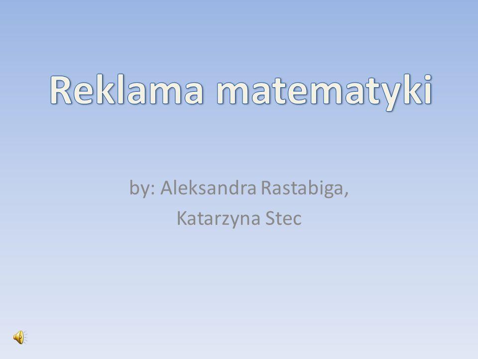 by: Aleksandra Rastabiga, Katarzyna Stec