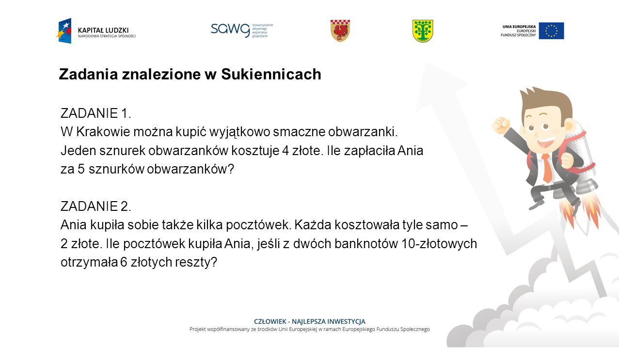Zadania znalezione w Sukiennicach ZADANIE 1. W Krakowie można kupić wyjątkowo smaczne obwarzanki.