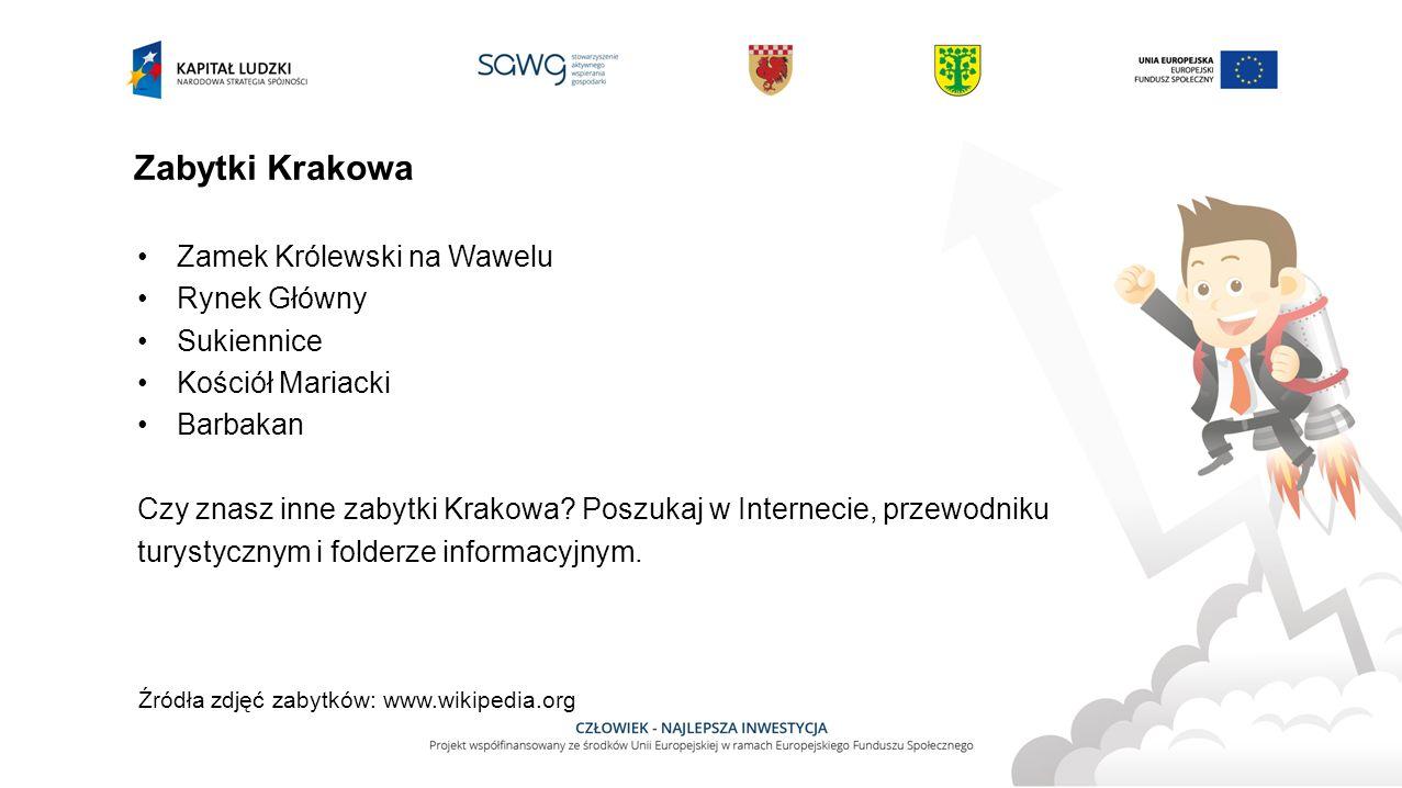 Zabytki Krakowa Zamek Królewski na Wawelu Rynek Główny Sukiennice Kościół Mariacki Barbakan Czy znasz inne zabytki Krakowa.