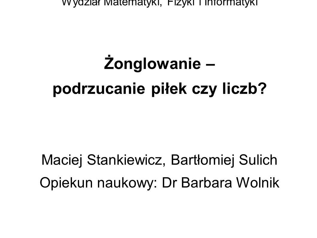 Uniewersytet Gdański, Wydział Matematyki, Fizyki i Informatyki Żonglowanie – podrzucanie piłek czy liczb.
