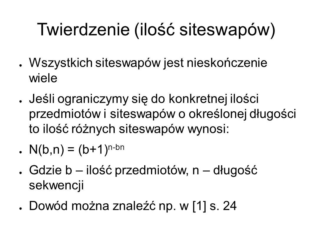 Twierdzenie (ilość siteswapów) ● Wszystkich siteswapów jest nieskończenie wiele ● Jeśli ograniczymy się do konkretnej ilości przedmiotów i siteswapów o określonej długości to ilość różnych siteswapów wynosi: ● N(b,n) = (b+1) n-bn ● Gdzie b – ilość przedmiotów, n – długość sekwencji ● Dowód można znaleźć np.