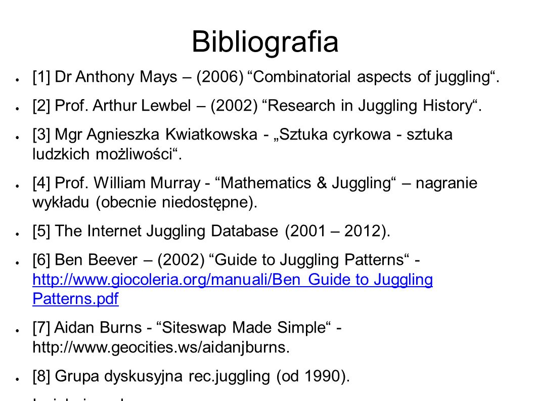 Bibliografia ● [1] Dr Anthony Mays – (2006) Combinatorial aspects of juggling .