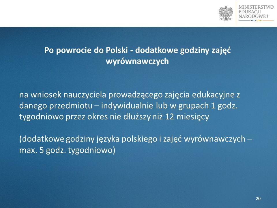Po powrocie do Polski - dodatkowe godziny zajęć wyrównawczych na wniosek nauczyciela prowadzącego zajęcia edukacyjne z danego przedmiotu – indywidualnie lub w grupach 1 godz.