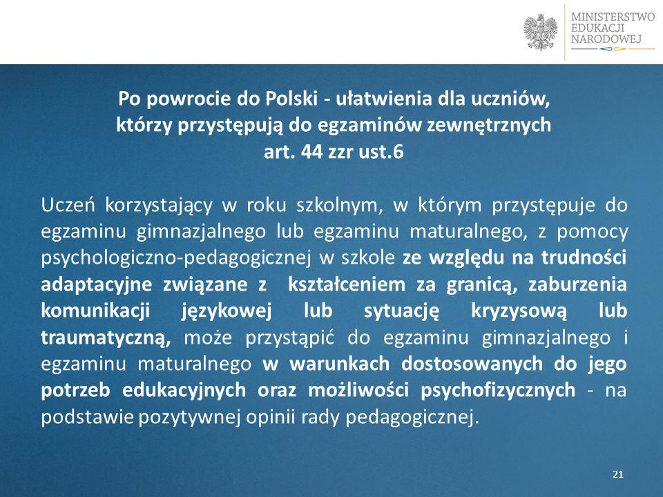 Po powrocie do Polski - ułatwienia dla uczniów, którzy przystępują do egzaminów zewnętrznych art. 44 zzr ust.6 Uczeń korzystający w roku szkolnym, w k
