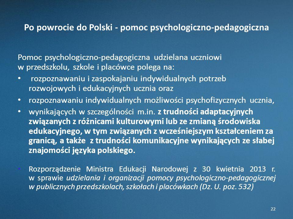 Po powrocie do Polski - pomoc psychologiczno-pedagogiczna Pomoc psychologiczno-pedagogiczna udzielana uczniowi w przedszkolu, szkole i placówce polega na: rozpoznawaniu i zaspokajaniu indywidualnych potrzeb rozwojowych i edukacyjnych ucznia oraz rozpoznawaniu indywidualnych możliwości psychofizycznych ucznia, wynikających w szczególności m.in.