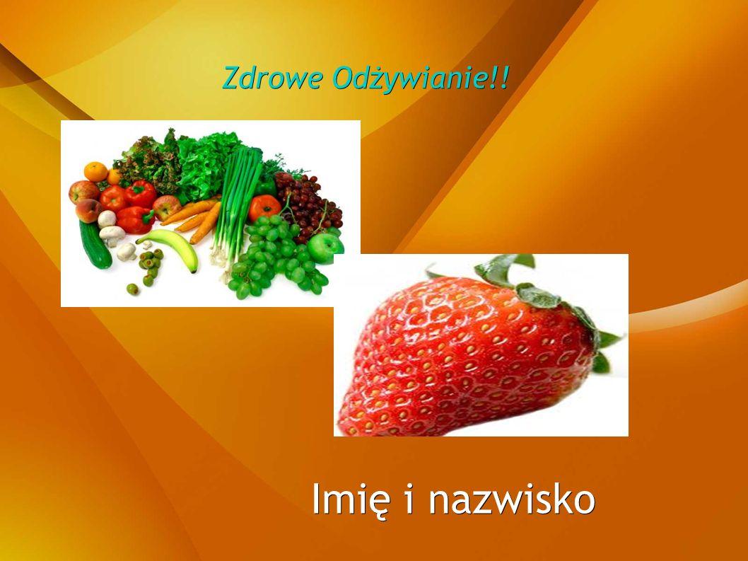 Zdrowe Odżywianie!! Imię i nazwisko