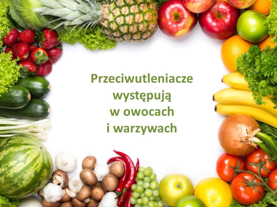 Przeciwutleniacze występują w owocach i warzywach