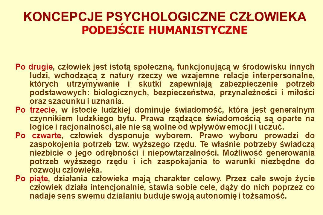 KONCEPCJE PSYCHOLOGICZNE CZŁOWIEKA PODEJŚCIE HUMANISTYCZNE Psychologia humanistyczna wychodzi z założenia, że zachowanie człowieka zależy od bardzo wielu czynników zewnętrznych i wewnętrznych, dlatego konieczne jest całościowe podejście do problemów człowieka.