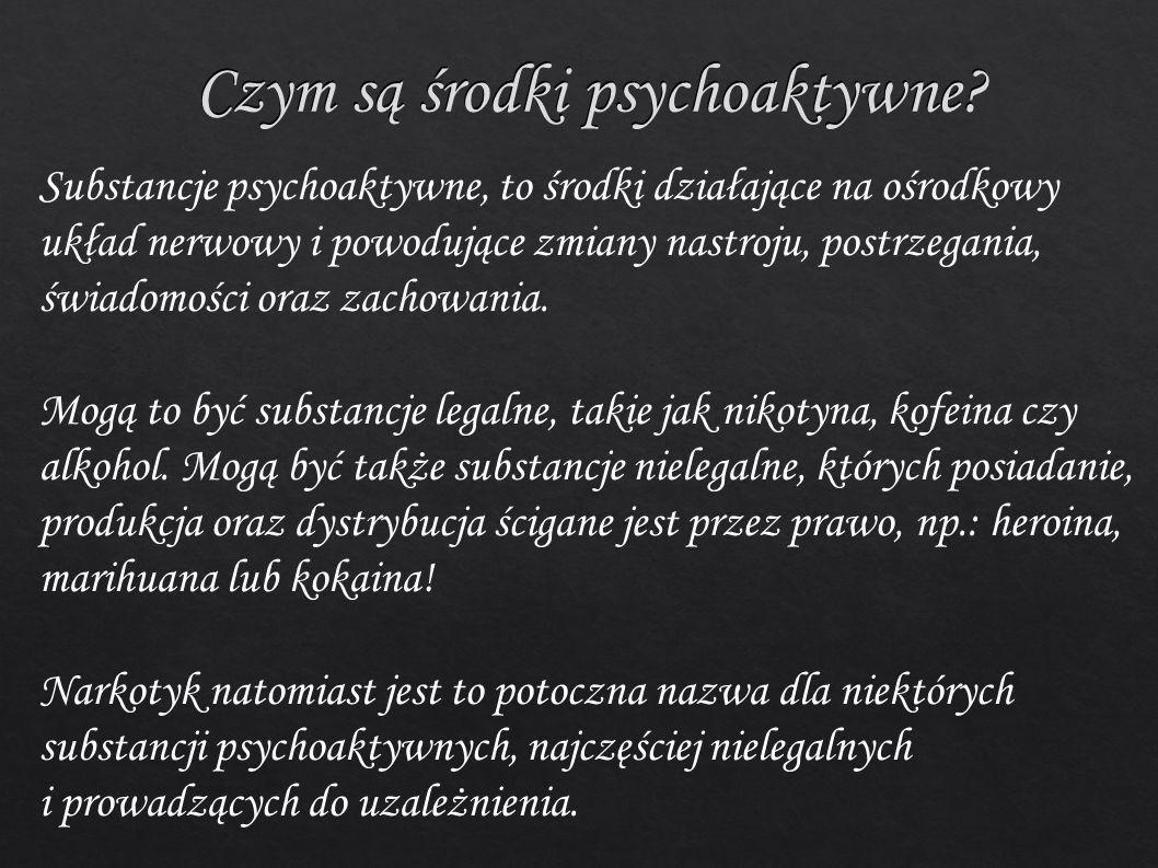 Czym są środki psychoaktywne? Substancje psychoaktywne, to środki działające na ośrodkowy układ nerwowy i powodujące zmiany nastroju, postrzegania, św