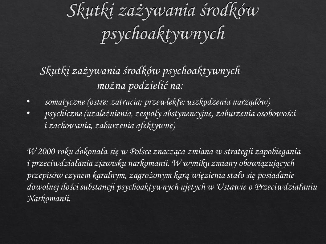 Skutki zażywania środków psychoaktywnych Skutki zażywania środków psychoaktywnych można podzielić na: somatyczne (ostre: zatrucia; przewlekłe: uszkodz