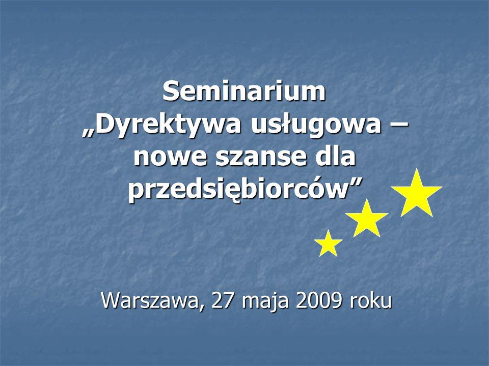 """Seminarium """"Dyrektywa usługowa – nowe szanse dla przedsiębiorców Warszawa, 27 maja 2009 roku"""