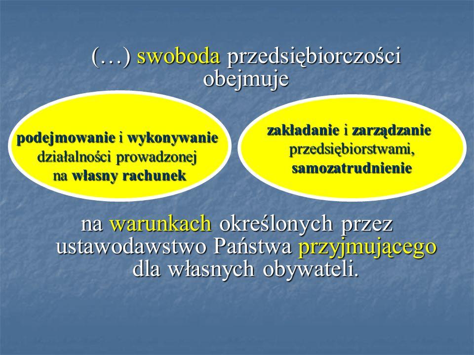 (…) swoboda przedsiębiorczości obejmuje na warunkach określonych przez ustawodawstwo Państwa przyjmującego dla własnych obywateli.