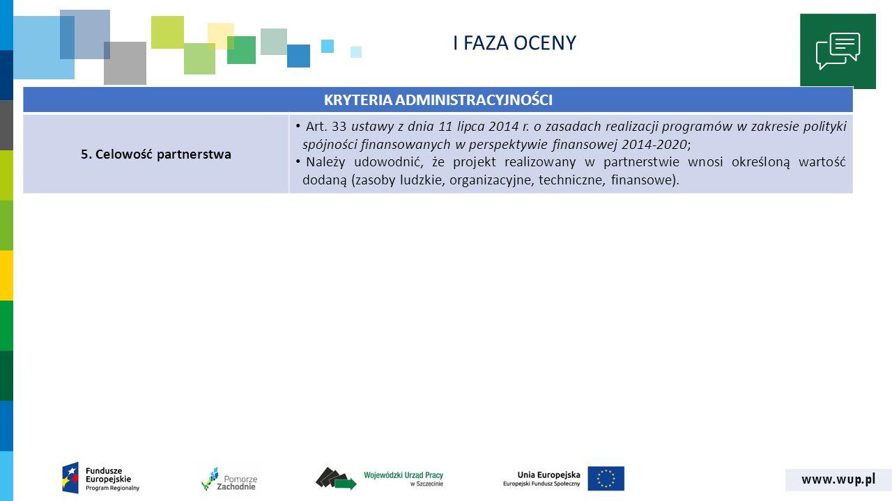 www.wup.pl KRYTERIA ADMINISTRACYJNOŚCI 5. Celowość partnerstwa Art.