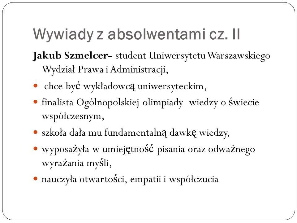 Wywiady z absolwentami cz. II Jakub Szmelcer- student Uniwersytetu Warszawskiego Wydział Prawa i Administracji, chce by ć wykładowc ą uniwersyteckim,