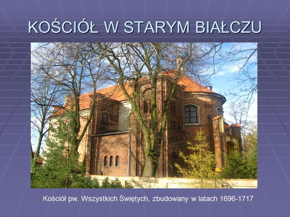 KOŚCIÓŁ W STARYM BIAŁCZU Kościół pw. Wszystkich Świętych, zbudowany w latach 1696-1717