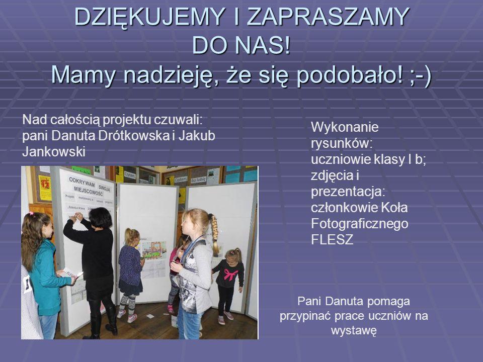 DZIĘKUJEMY I ZAPRASZAMY DO NAS! Mamy nadzieję, że się podobało! ;-) Nad całością projektu czuwali: pani Danuta Drótkowska i Jakub Jankowski Wykonanie