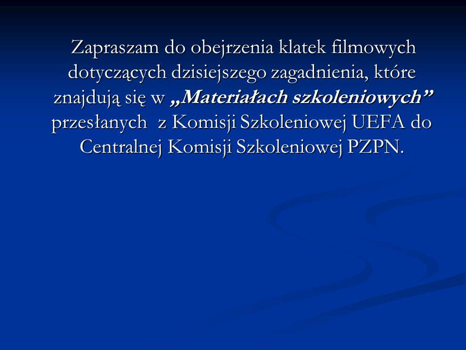 """Zapraszam do obejrzenia klatek filmowych dotyczących dzisiejszego zagadnienia, które znajdują się w """"Materiałach szkoleniowych przesłanych z Komisji Szkoleniowej UEFA do Centralnej Komisji Szkoleniowej PZPN."""