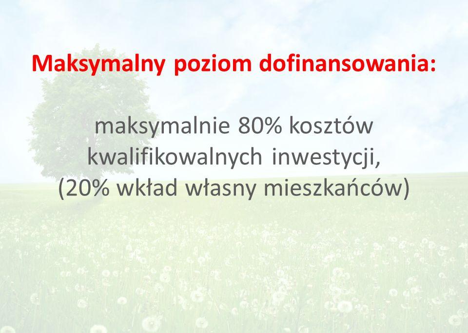 Maksymalny poziom dofinansowania: maksymalnie 80% kosztów kwalifikowalnych inwestycji, (20% wkład własny mieszkańców)