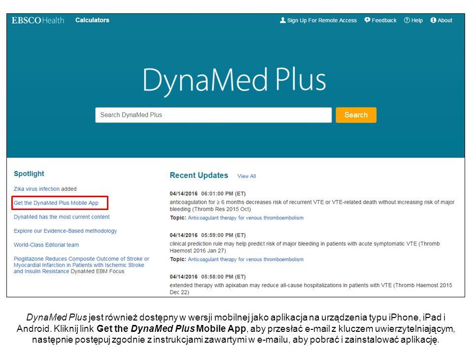 DynaMed Plus jest również dostępny w wersji mobilnej jako aplikacja na urządzenia typu iPhone, iPad i Android. Kliknij link Get the DynaMed Plus Mobil