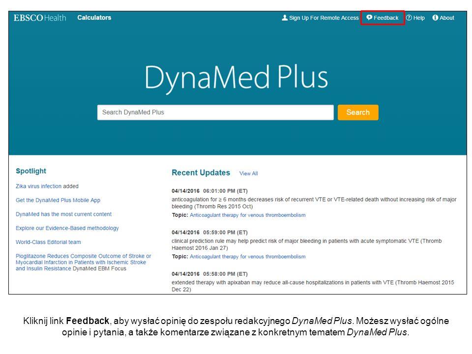 Kliknij link Feedback, aby wysłać opinię do zespołu redakcyjnego DynaMed Plus. Możesz wysłać ogólne opinie i pytania, a także komentarze związane z ko