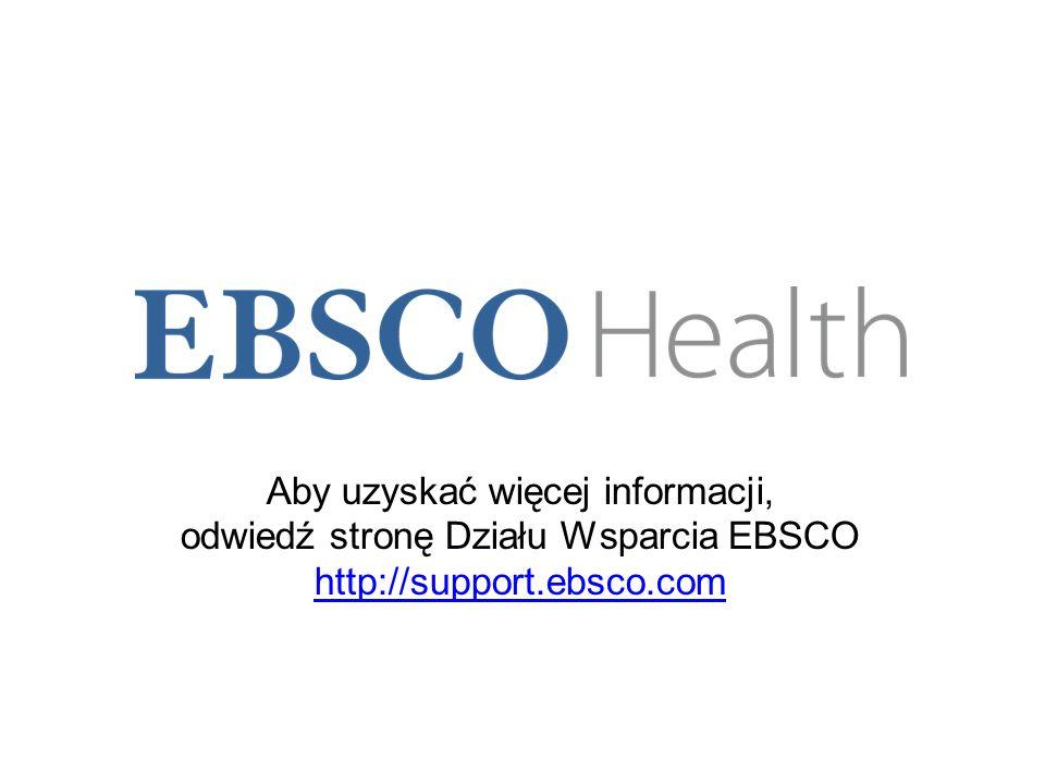For more information, visit the EBSCO Support Site at http://support.ebsco.comhttp://support.ebsco.com Aby uzyskać więcej informacji, odwiedź stronę Działu Wsparcia EBSCO http://support.ebsco.com http://support.ebsco.com