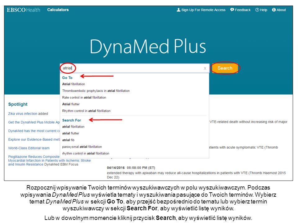 Rozpocznij wpisywanie Twoich terminów wyszukiwawczych w polu wyszukiwawczym. Podczas wpisywania DynaMed Plus wyświetla tematy i wyszukiwania pasujące