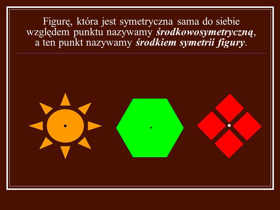 Figurę, która jest symetryczna sama do siebie względem punktu nazywamy środkowosymetryczną, a ten punkt nazywamy środkiem symetrii figury.