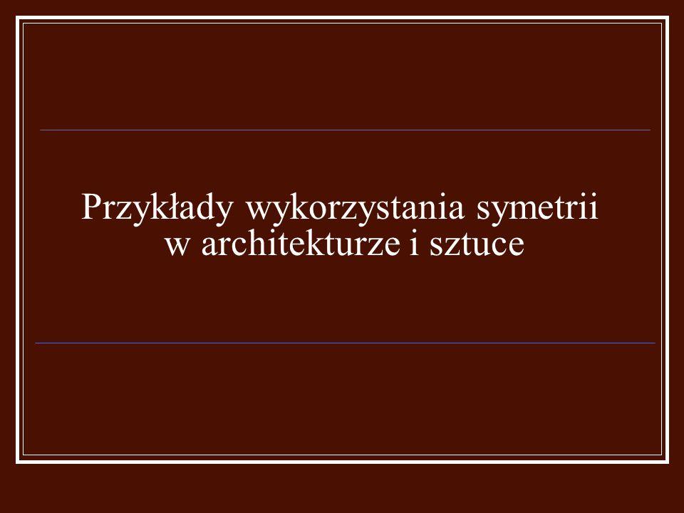 Przykłady wykorzystania symetrii w architekturze i sztuce