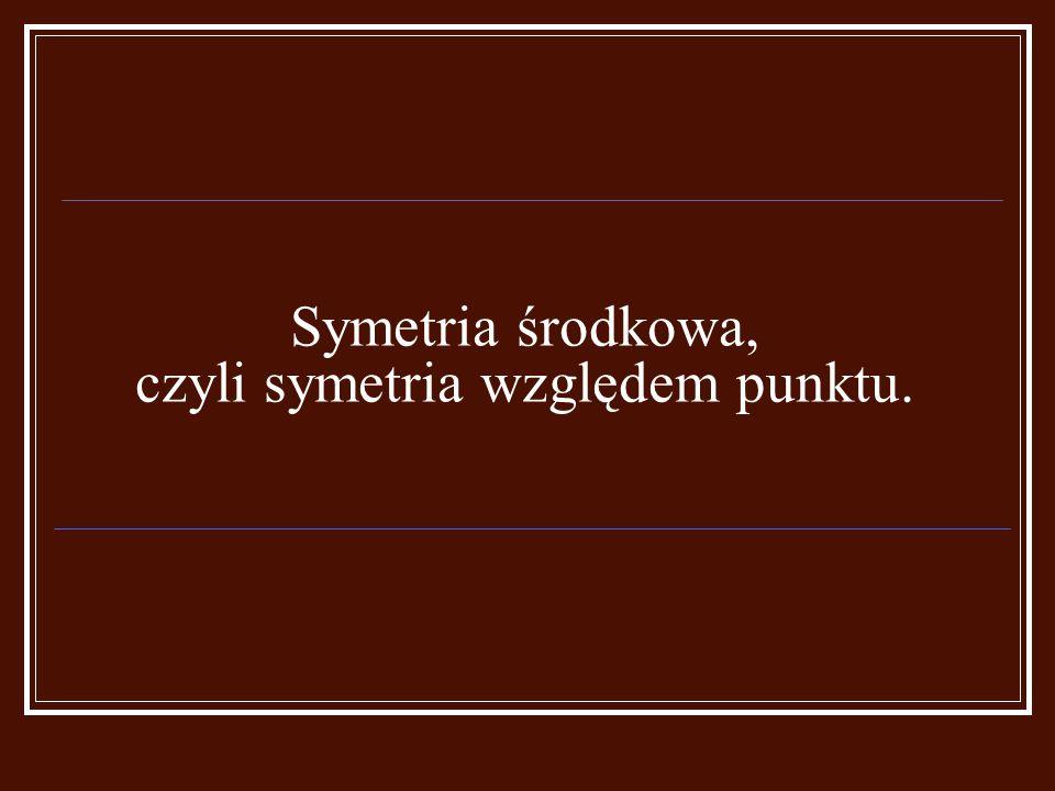 Symetria środkowa, czyli symetria względem punktu.