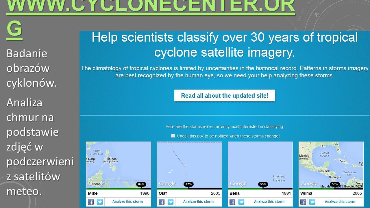 WWW.CYCLONECENTER.OR G WWW.CYCLONECENTER.OR G Badanie obrazów cyklonów. Analiza chmur na podstawie zdjęć w podczerwieni z satelitów meteo.
