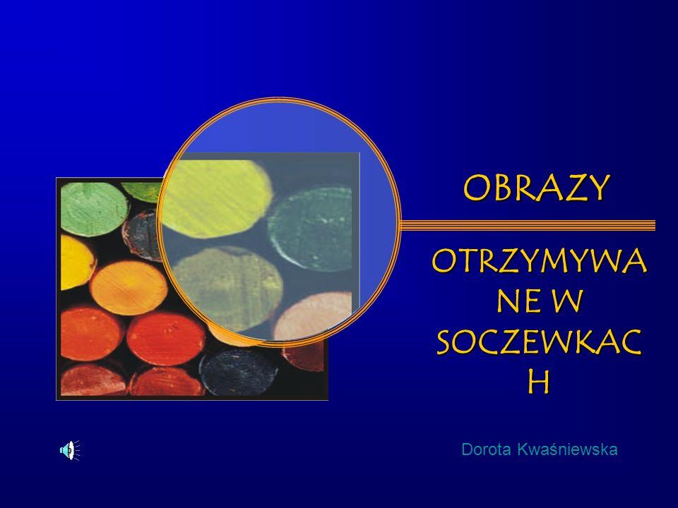 Dorota Kwaśniewska OBRAZY OTRZYMYWA NE W SOCZEWKAC H