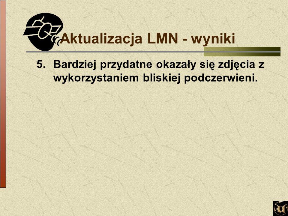 Aktualizacja LMN - wyniki 5.Bardziej przydatne okazały się zdjęcia z wykorzystaniem bliskiej podczerwieni.