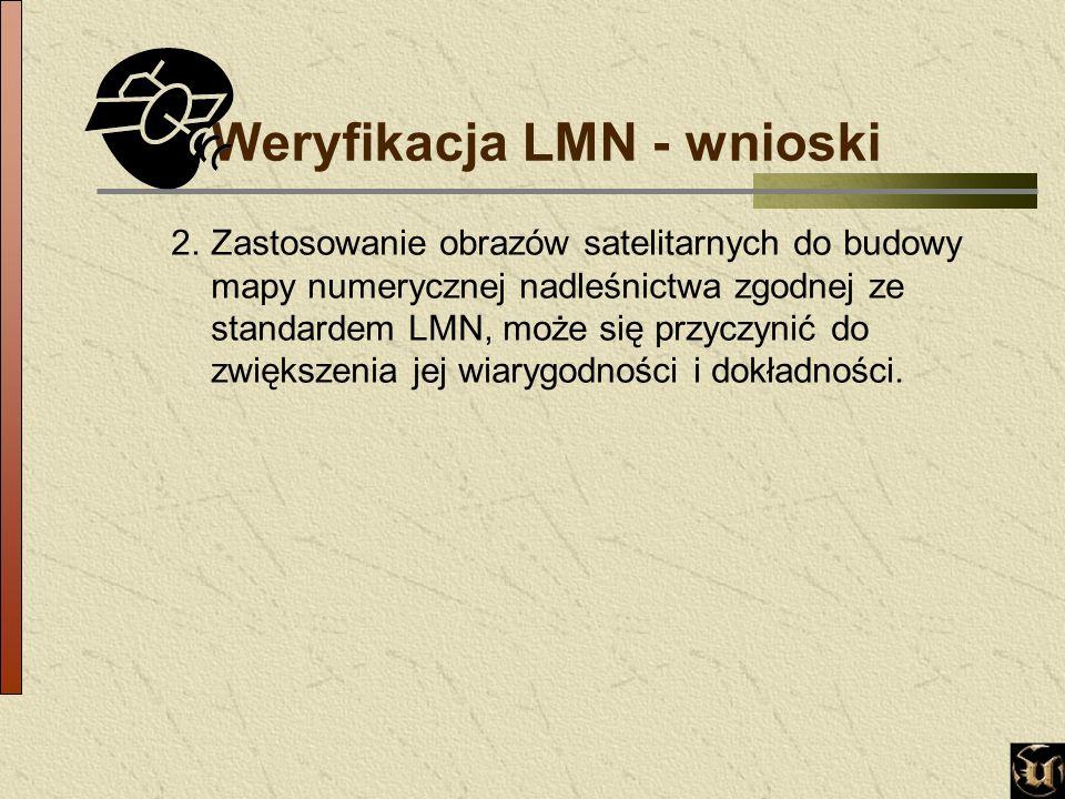 Weryfikacja LMN - wnioski 2.Zastosowanie obrazów satelitarnych do budowy mapy numerycznej nadleśnictwa zgodnej ze standardem LMN, może się przyczynić do zwiększenia jej wiarygodności i dokładności.