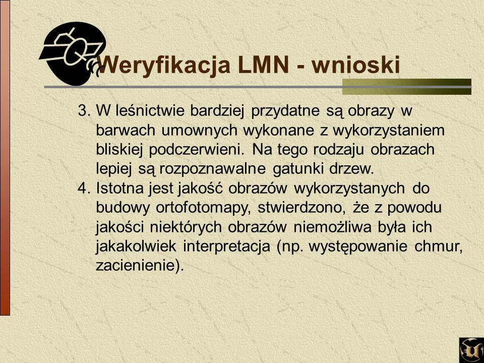 Weryfikacja LMN - wnioski 3.W leśnictwie bardziej przydatne są obrazy w barwach umownych wykonane z wykorzystaniem bliskiej podczerwieni.