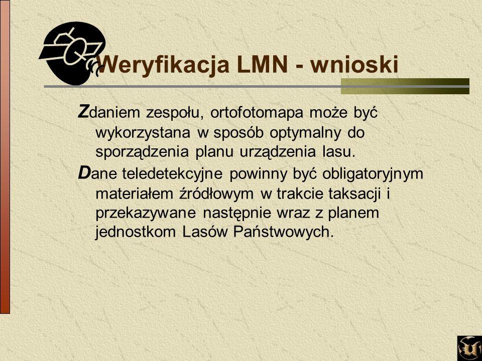 Weryfikacja LMN - wnioski Z daniem zespołu, ortofotomapa może być wykorzystana w sposób optymalny do sporządzenia planu urządzenia lasu.